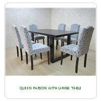 QUEEN PARSON WITH U-RING TABLE